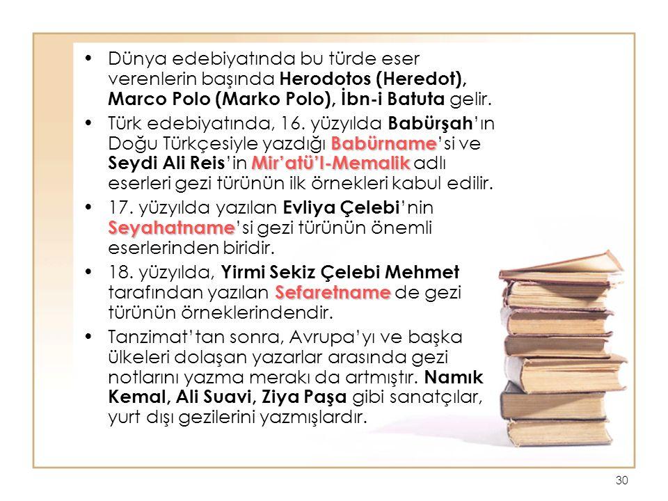 30 Dünya edebiyatında bu türde eser verenlerin başında Herodotos (Heredot), Marco Polo (Marko Polo), İbn-i Batuta gelir.
