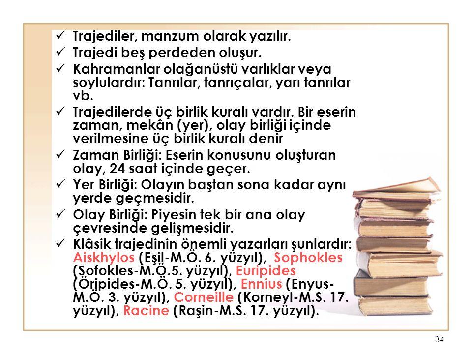 34 Trajediler, manzum olarak yazılır.Trajedi beş perdeden oluşur.
