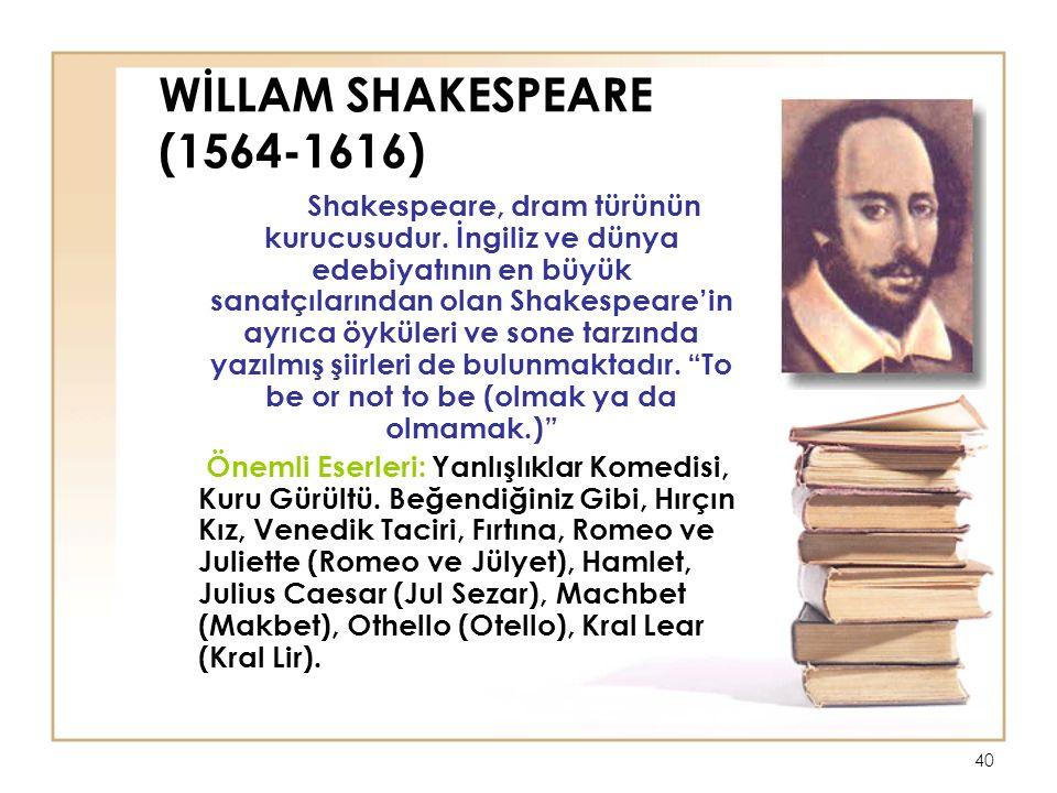 40 WİLLAM SHAKESPEARE (1564-1616) Shakespeare, dram türünün kurucusudur.