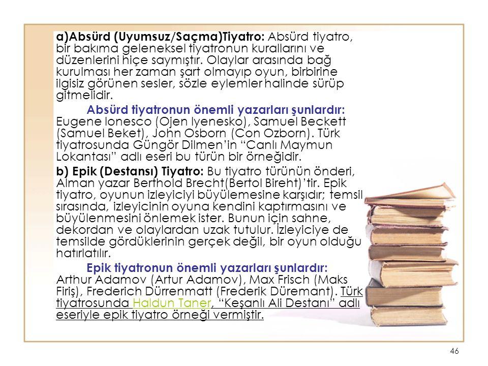 46 a)Absürd (Uyumsuz/Saçma)Tiyatro: Absürd tiyatro, bir bakıma geleneksel tiyatronun kurallarını ve düzenlerini hiçe saymıştır.