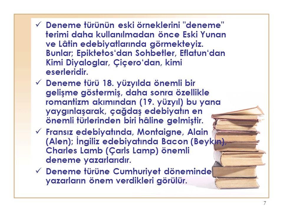 7 Deneme türünün eski örneklerini deneme terimi daha kullanılmadan önce Eski Yunan ve Lâtin edebiyatlarında görmekteyiz.