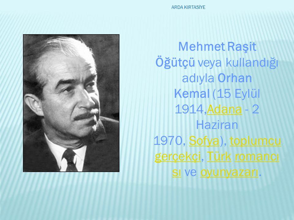 Mehmet Raşit Öğütçü veya kullandığı adıyla Orhan Kemal (15 Eylül 1914,Adana - 2 Haziran 1970, Sofya), toplumcu gerçekçi, Türk romancı sı ve oyunyazarı