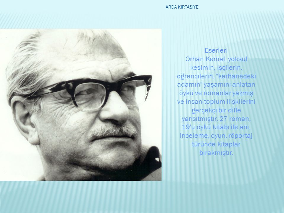 Eserleri Orhan Kemal, yoksul kesimin, işçilerin, öğrencilerin,