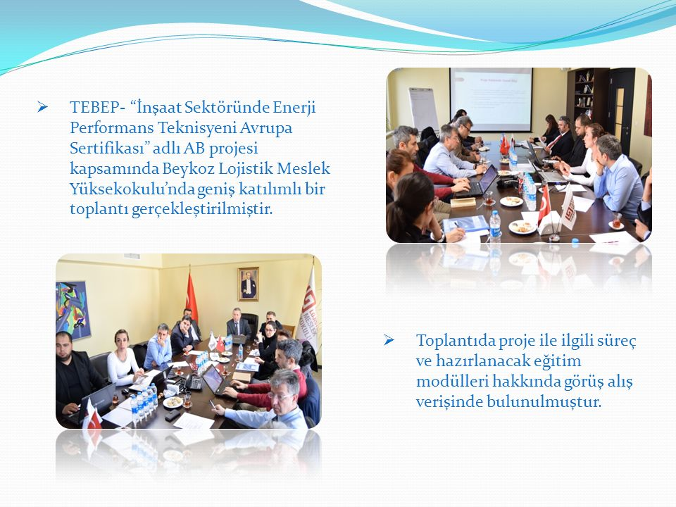  TEBEP- İnşaat Sektöründe Enerji Performans Teknisyeni Avrupa Sertifikası adlı AB projesi kapsamında Beykoz Lojistik Meslek Yüksekokulu'nda geniş katılımlı bir toplantı gerçekleştirilmiştir.