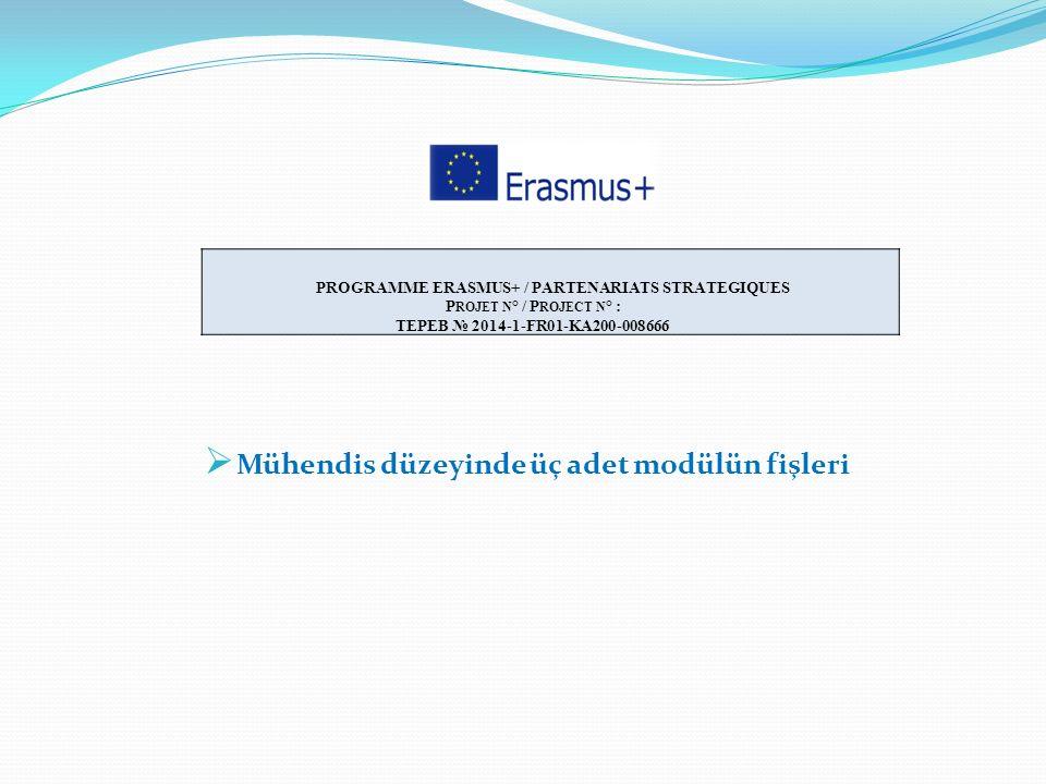  Mühendis düzeyinde üç adet modülün fişleri PROGRAMME ERASMUS+ / PARTENARIATS STRATEGIQUES P ROJET N ° / P ROJECT N ° : TEPEB № 2014-1-FR01-KA200-008