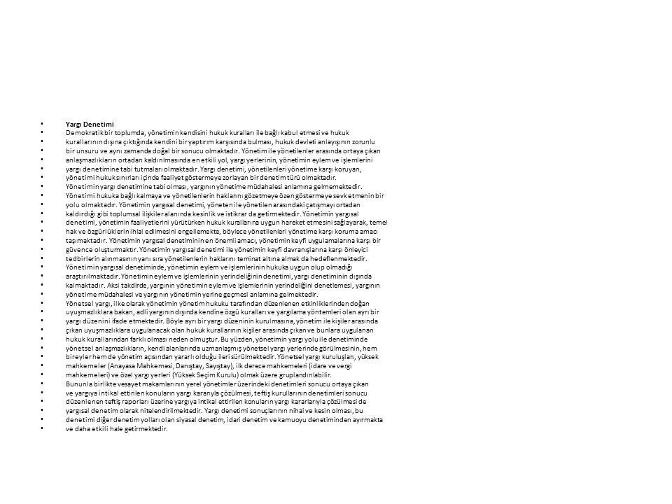 Yargı Denetimi Demokratik bir toplumda, yönetimin kendisini hukuk kuralları ile bağlı kabul etmesi ve hukuk kurallarının dışına çıktığında kendini bir yaptırım karşısında bulması, hukuk devleti anlayışının zorunlu bir unsuru ve aynı zamanda doğal bir sonucu olmaktadır.