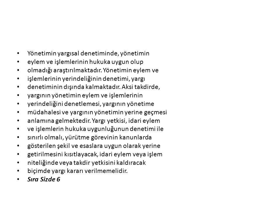 Yönetimin yargısal denetiminde, yönetimin eylem ve işlemlerinin hukuka uygun olup olmadığı araştırılmaktadır.
