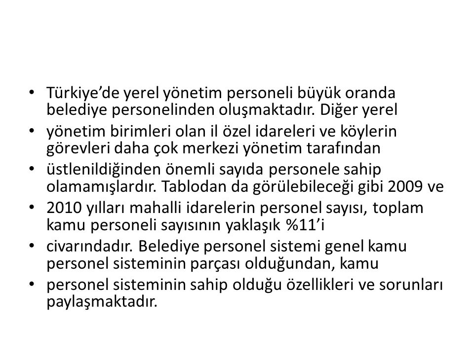 Türkiye'de yerel yönetim personeli büyük oranda belediye personelinden oluşmaktadır.