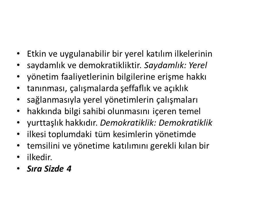 Etkin ve uygulanabilir bir yerel katılım ilkelerinin saydamlık ve demokratikliktir.