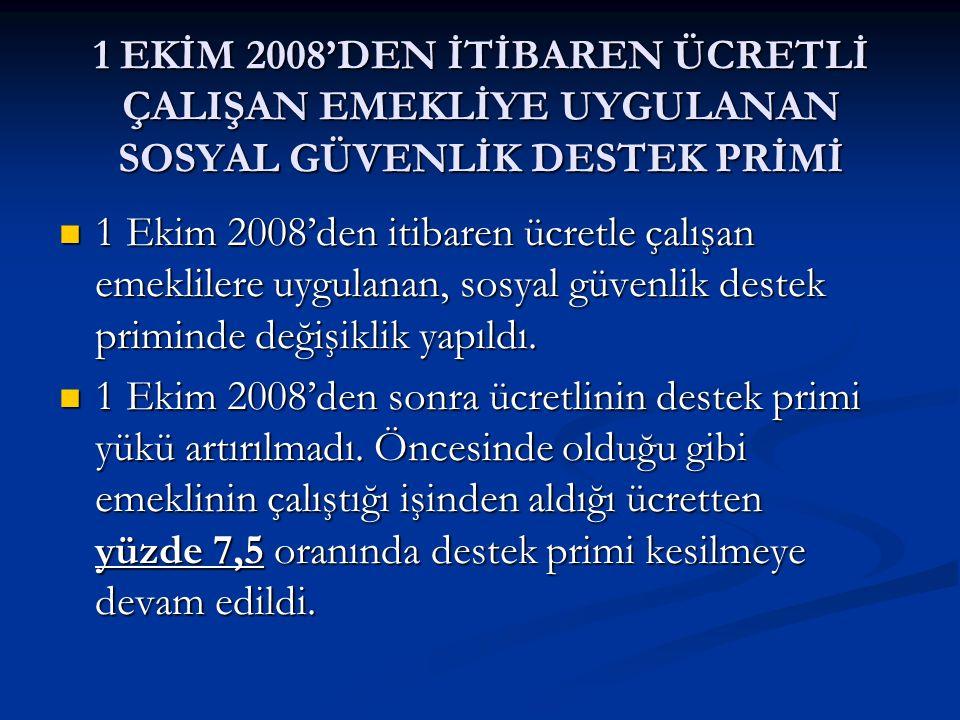 1 EKİM 2008'DEN İTİBAREN ÜCRETLİ ÇALIŞAN EMEKLİYE UYGULANAN SOSYAL GÜVENLİK DESTEK PRİMİ 1 Ekim 2008'den itibaren ücretle çalışan emeklilere uygulanan