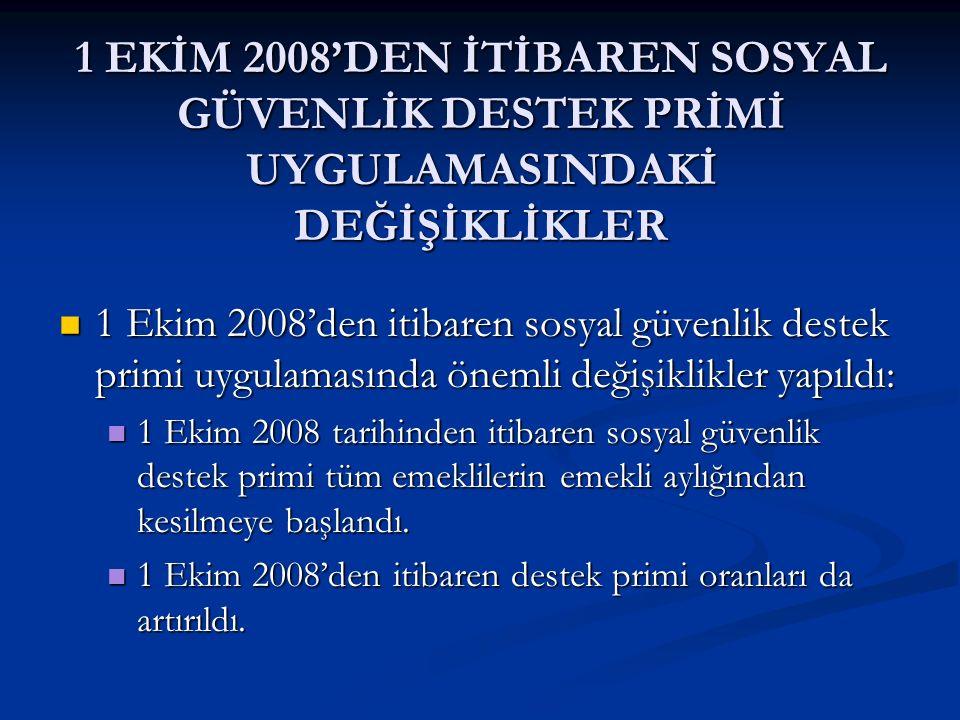1 EKİM 2008'DEN İTİBAREN SOSYAL GÜVENLİK DESTEK PRİMİ UYGULAMASINDAKİ DEĞİŞİKLİKLER 1 Ekim 2008'den itibaren sosyal güvenlik destek primi uygulamasınd
