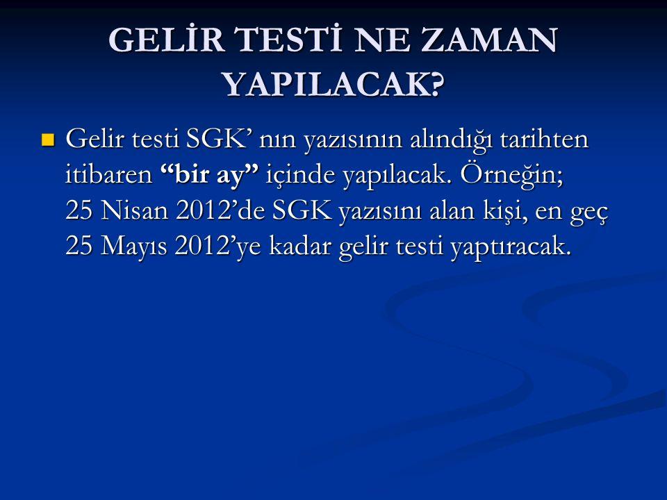 """GELİR TESTİ NE ZAMAN YAPILACAK? Gelir testi SGK' nın yazısının alındığı tarihten itibaren """"bir ay"""" içinde yapılacak. Örneğin; 25 Nisan 2012'de SGK yaz"""
