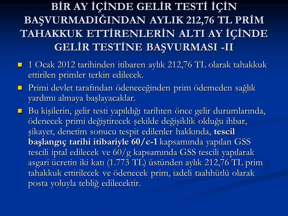 BİR AY İÇİNDE GELİR TESTİ İÇİN BAŞVURMADIĞINDAN AYLIK 212,76 TL PRİM TAHAKKUK ETTİRENLERİN ALTI AY İÇİNDE GELİR TESTİNE BAŞVURMASI -II 1 Ocak 2012 tar
