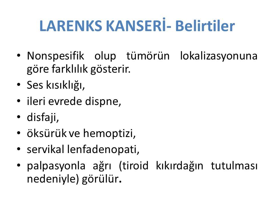LARENKS KANSERİ- Belirtiler Nonspesifik olup tümörün lokalizasyonuna göre farklılık gösterir.