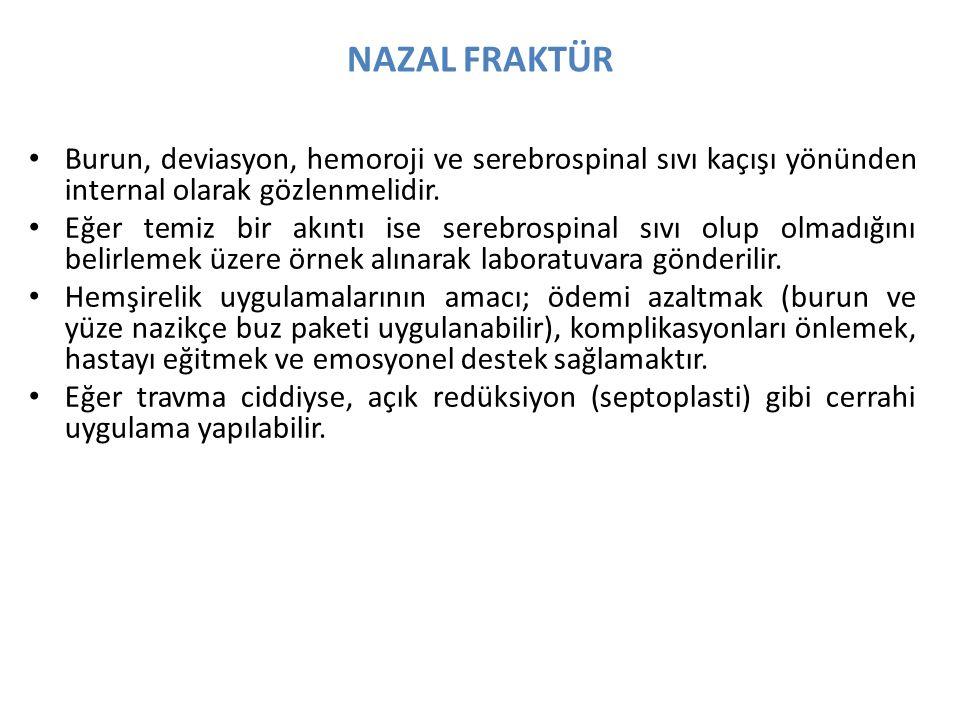 NAZAL FRAKTÜR Burun, deviasyon, hemoroji ve serebrospinal sıvı kaçışı yönünden internal olarak gözlenmelidir.