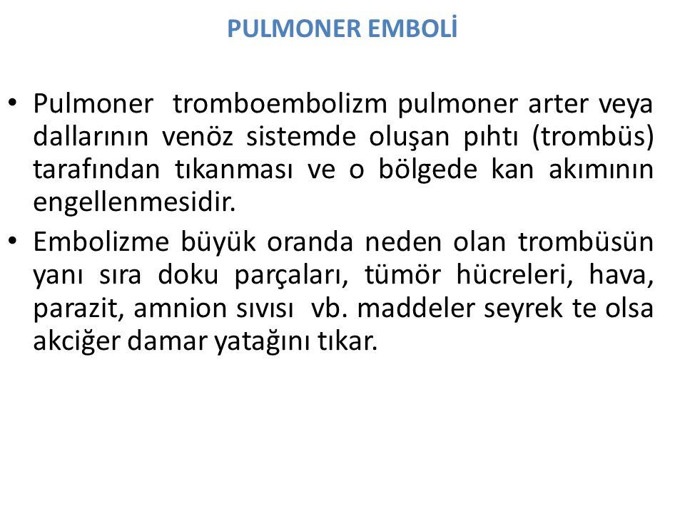 PULMONER EMBOLİ Pulmoner tromboembolizm pulmoner arter veya dallarının venöz sistemde oluşan pıhtı (trombüs) tarafından tıkanması ve o bölgede kan akımının engellenmesidir.