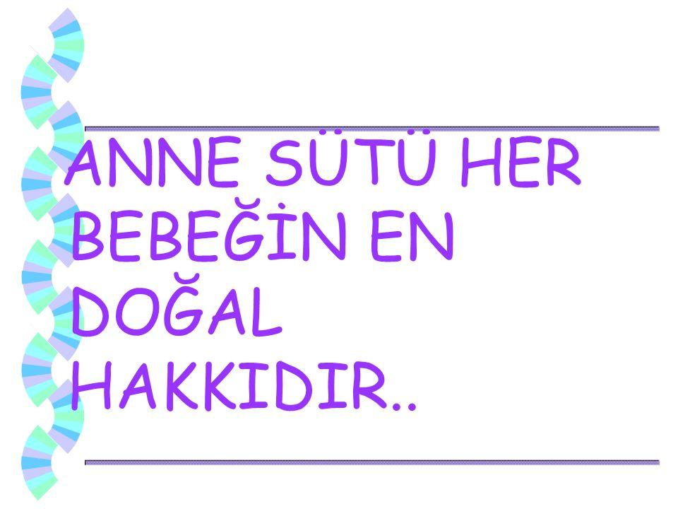 ANNE SÜTÜ HER BEBEĞİN EN DOĞAL HAKKIDIR..