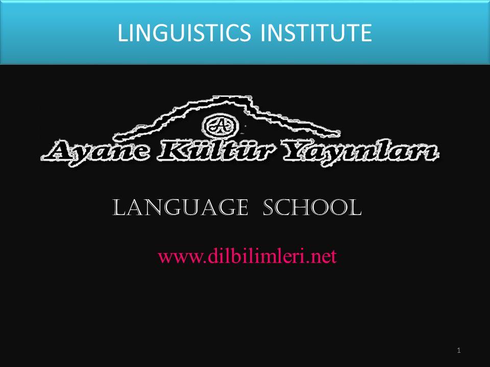 LINGUISTICS INSTITUTE LANGUAGE SCHOOL www.dilbilimleri.net 1