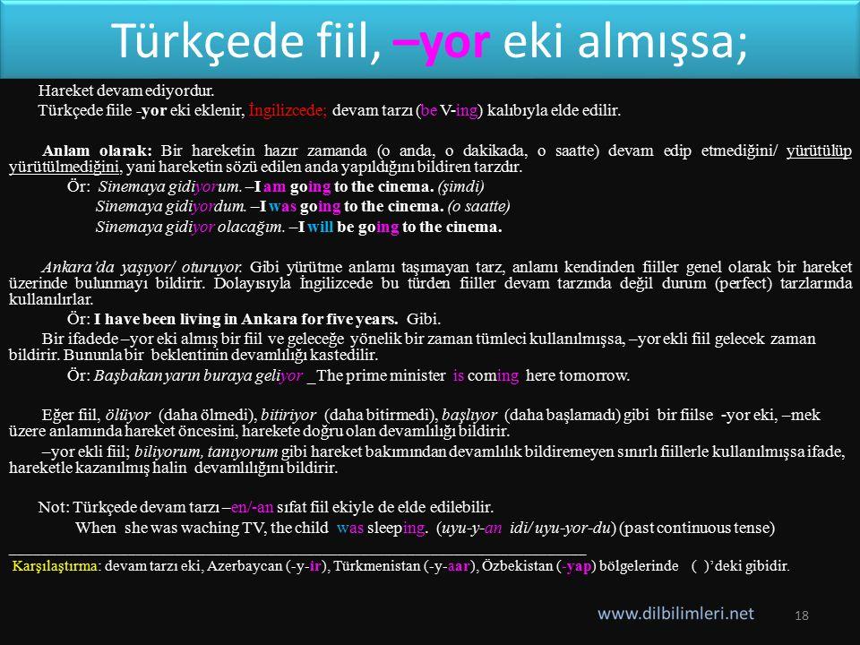 Türkçede fiil, –yor eki almışsa; Hareket devam ediyordur.
