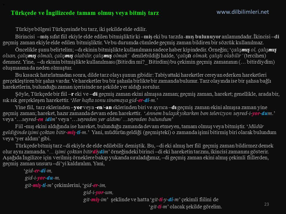 Türkçede ve İngilizcede tamam olmuş veya bitmiş tarz Türkiye bölgesi Türkçesinde bu tarz, iki şekilde elde edilir. Birincisi –miş sıfat fiil ekiyle el