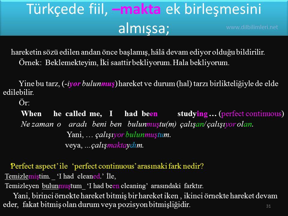 Türkçede fiil, –makta ek birleşmesini almışsa; hareketin sözü edilen andan önce başlamış, hâlâ devam ediyor olduğu bildirilir.