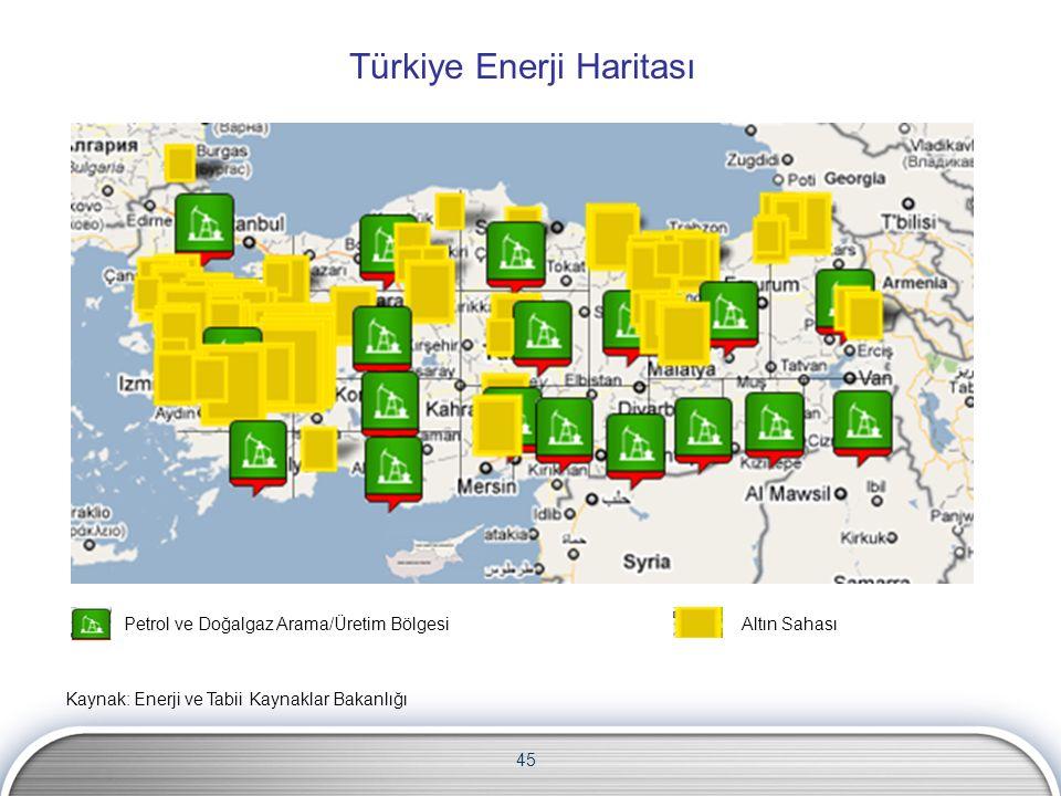 45 Türkiye Enerji Haritası Petrol ve Doğalgaz Arama/Üretim BölgesiAltın Sahası Kaynak: Enerji ve Tabii Kaynaklar Bakanlığı