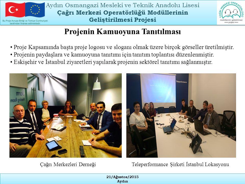 21/Ağustos/2015 Aydın 21/Ağustos/2015 Aydın Projenin Kamuoyuna Tanıtılması Proje Kapsamında başta proje logosu ve sloganı olmak üzere birçok görseller üretilmiştir.