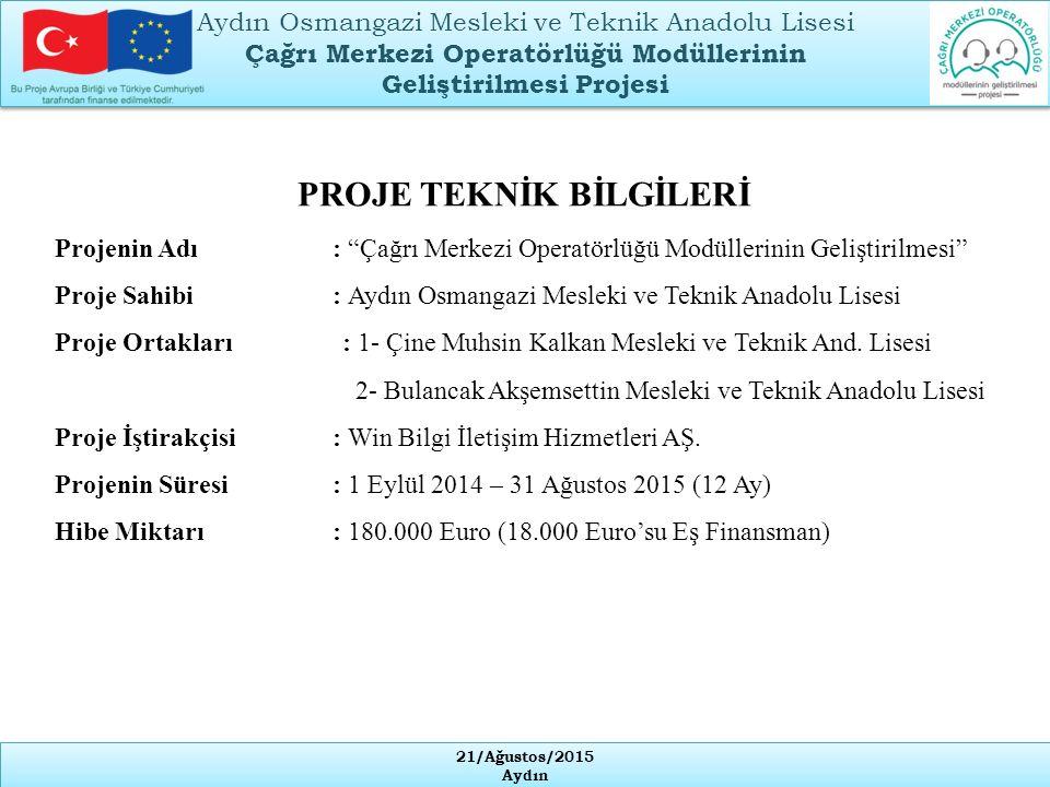 21/Ağustos/2015 Aydın 21/Ağustos/2015 Aydın Proje Genel Hedefi Mesleki ve teknik eğitimin içeriğinin geliştirilmesi ve kalitesinin artırılmasına katkıda bulunmak.