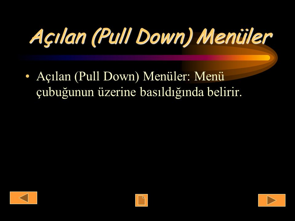 Açılan (Pull Down) Menüler Açılan (Pull Down) Menüler: Menü çubuğunun üzerine basıldığında belirir.