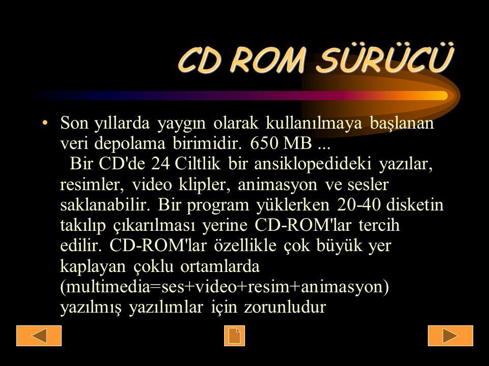 CD ROM SÜRÜCÜ Son yıllarda yaygın olarak kullanılmaya başlanan veri depolama birimidir. 650 MB... Bir CD'de 24 Ciltlik bir ansiklopedideki yazılar, re
