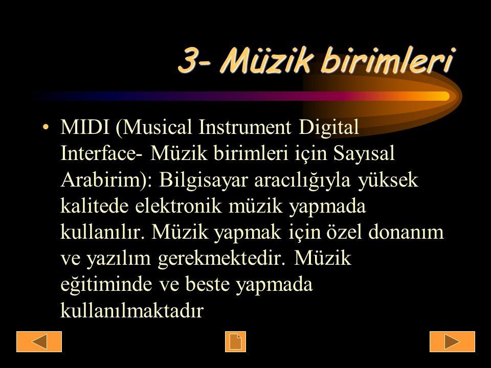 3- Müzik birimleri MIDI (Musical Instrument Digital Interface- Müzik birimleri için Sayısal Arabirim): Bilgisayar aracılığıyla yüksek kalitede elektro