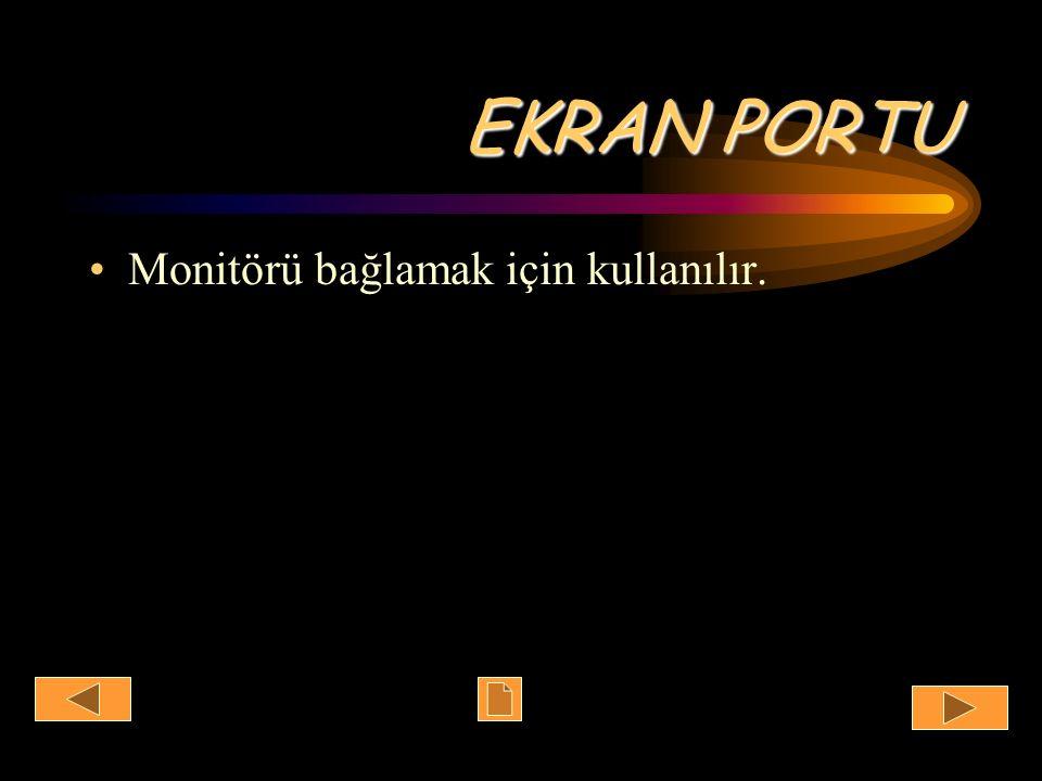 EKRAN PORTU Monitörü bağlamak için kullanılır.