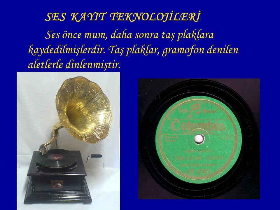SES KAYIT TEKNOLOJİLERİ Ses önce mum, daha sonra taş plaklara kaydedilmişlerdir. Taş plaklar, gramofon denilen aletlerle dinlenmiştir.
