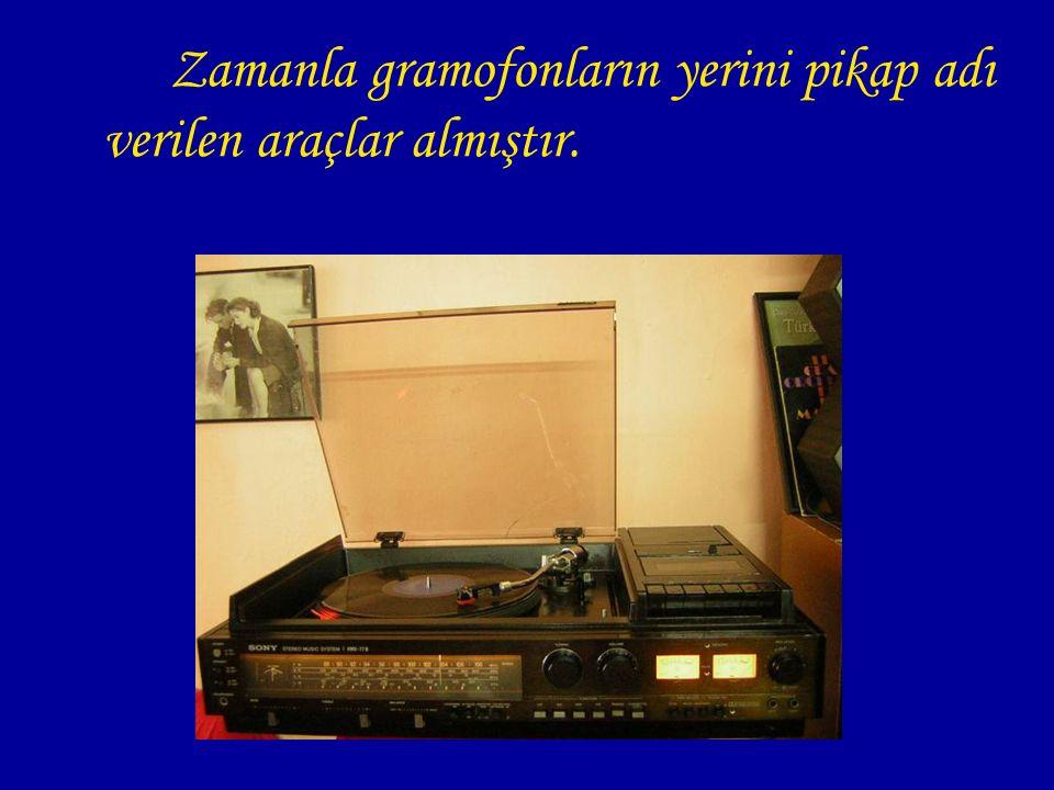 Zamanla gramofonların yerini pikap adı verilen araçlar almıştır.