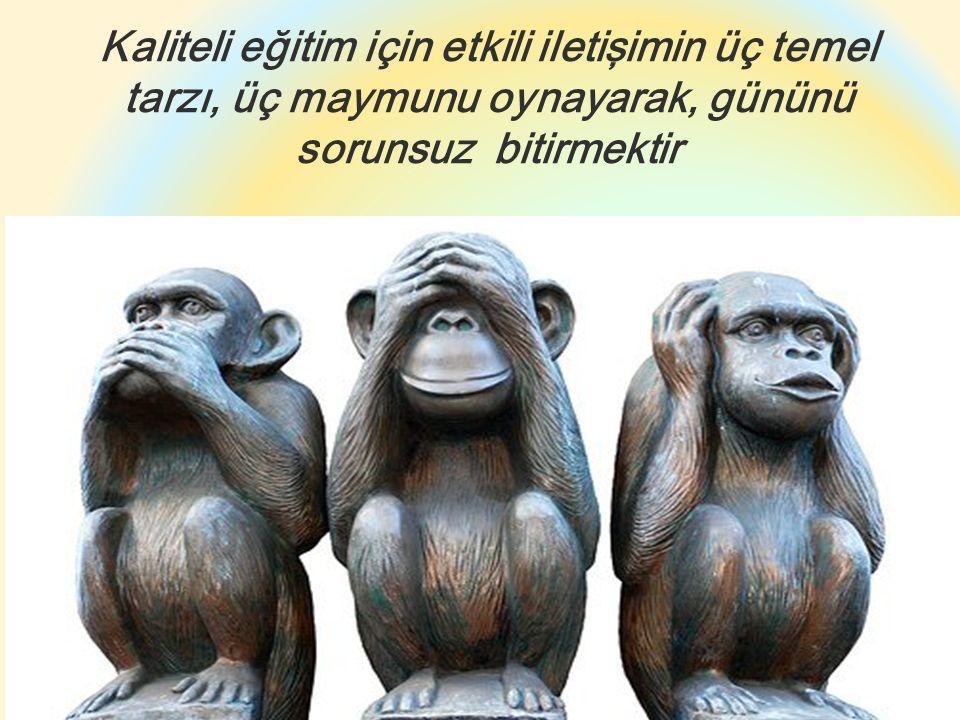 Kaliteli eğitim için etkili iletişimin üç temel tarzı, üç maymunu oynayarak, gününü sorunsuz bitirmektir