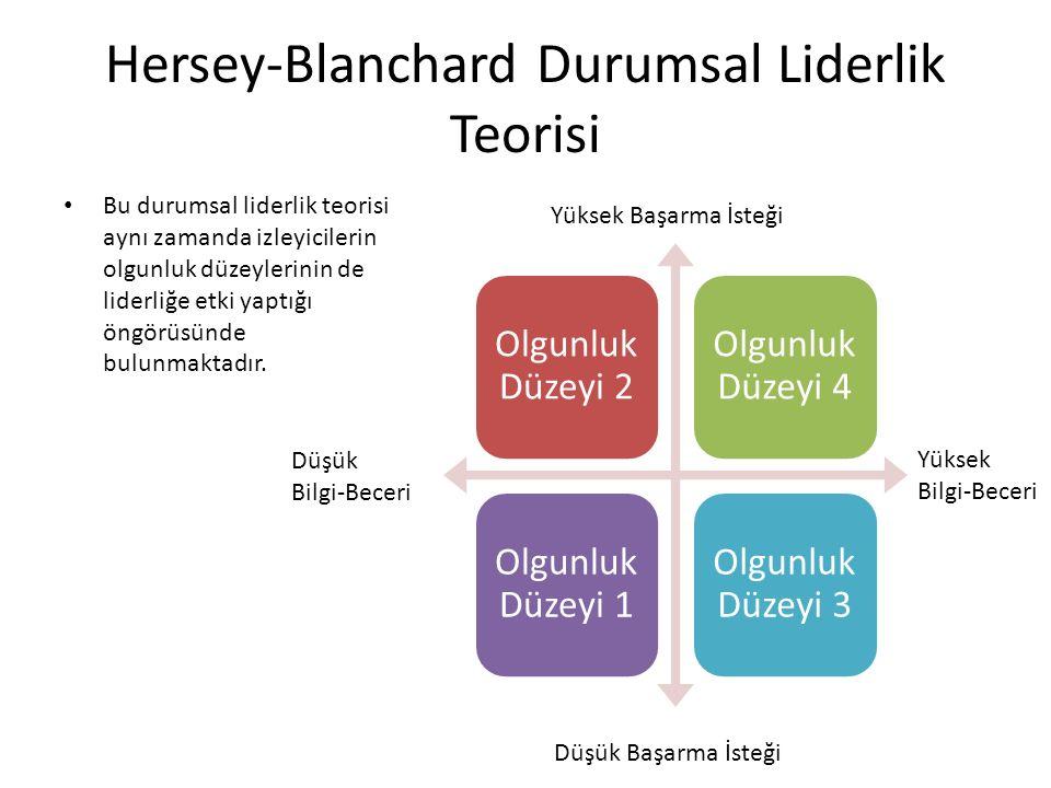 Hersey-Blanchard Durumsal Liderlik Teorisi Bu durumsal liderlik teorisi aynı zamanda izleyicilerin olgunluk düzeylerinin de liderliğe etki yaptığı öngörüsünde bulunmaktadır.