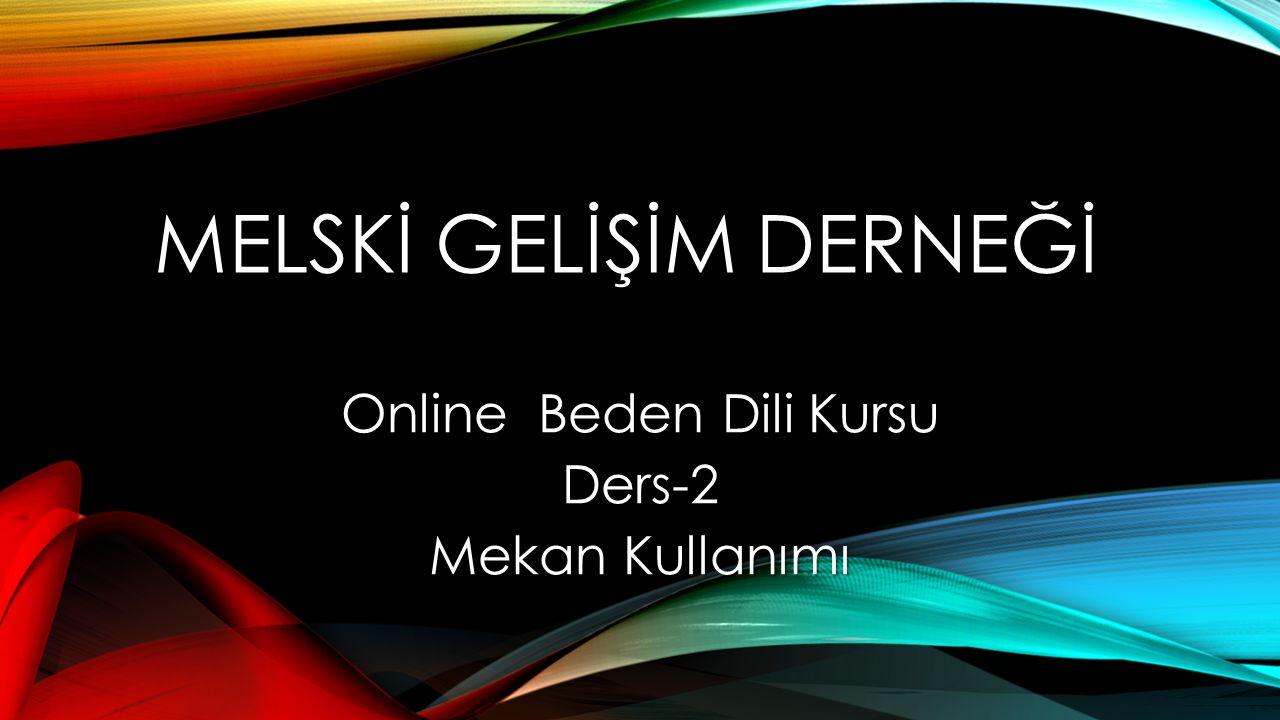 MELSKİ GELİŞİM DERNEĞİ Online Beden Dili Kursu Ders-2 Mekan Kullanımı