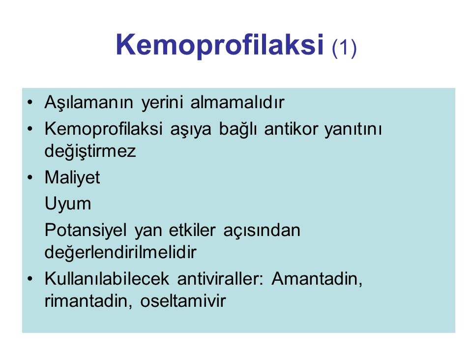 Kemoprofilaksi (1) Aşılamanın yerini almamalıdır Kemoprofilaksi aşıya bağlı antikor yanıtını değiştirmez Maliyet Uyum Potansiyel yan etkiler açısından