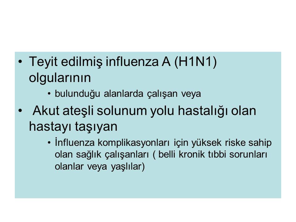 Teyit edilmiş influenza A (H1N1) olgularının bulunduğu alanlarda çalışan veya Akut ateşli solunum yolu hastalığı olan hastayı taşıyan İnfluenza kompli