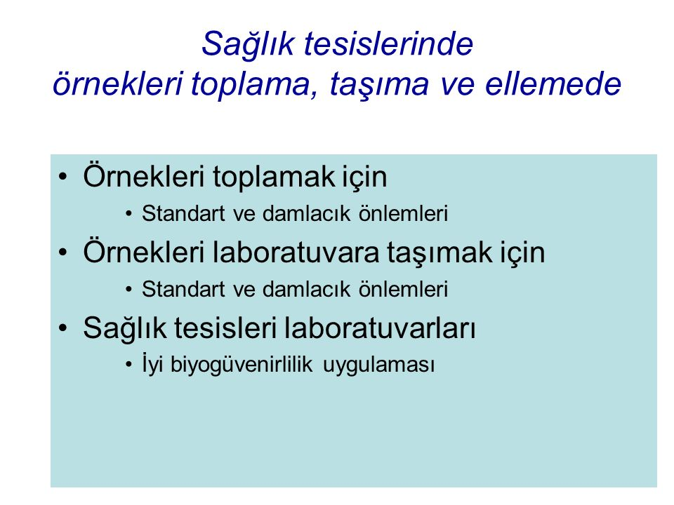 Sağlık tesislerinde örnekleri toplama, taşıma ve ellemede Örnekleri toplamak için Standart ve damlacık önlemleri Örnekleri laboratuvara taşımak için S