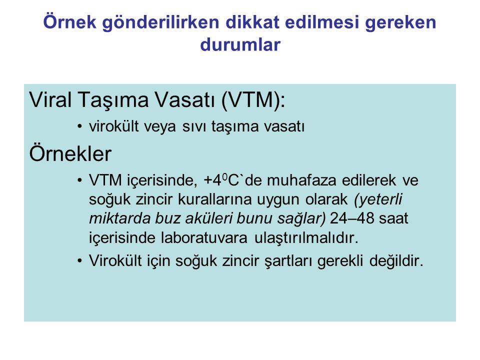 Örnek gönderilirken dikkat edilmesi gereken durumlar Viral Taşıma Vasatı (VTM): virokült veya sıvı taşıma vasatı Örnekler VTM içerisinde, +4 0 C`de mu