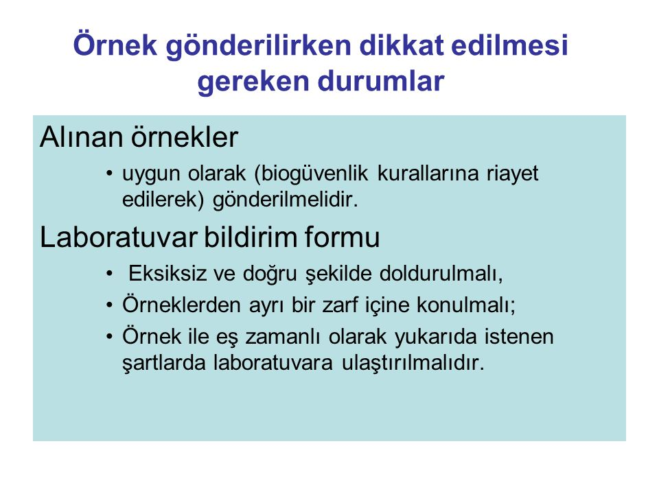Örnek gönderilirken dikkat edilmesi gereken durumlar Alınan örnekler uygun olarak (biogüvenlik kurallarına riayet edilerek) gönderilmelidir. Laboratuv
