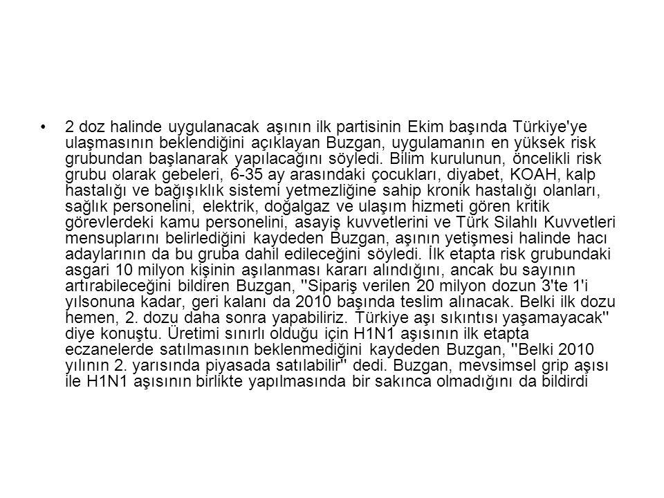 2 doz halinde uygulanacak aşının ilk partisinin Ekim başında Türkiye'ye ulaşmasının beklendiğini açıklayan Buzgan, uygulamanın en yüksek risk grubunda