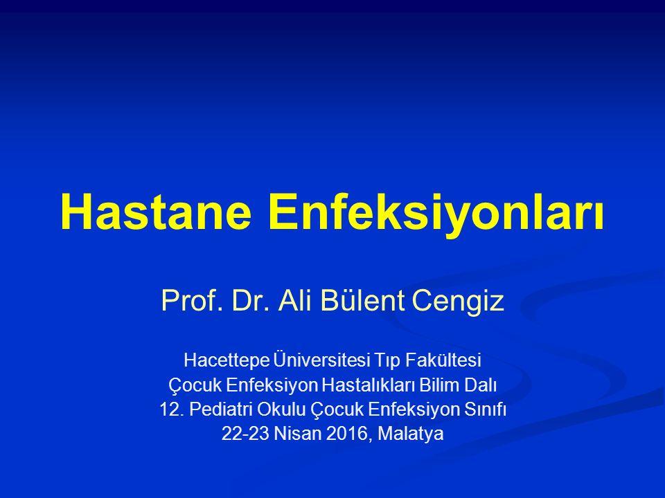 Hastane Enfeksiyonları Prof. Dr. Ali Bülent Cengiz Hacettepe Üniversitesi Tıp Fakültesi Çocuk Enfeksiyon Hastalıkları Bilim Dalı 12. Pediatri Okulu Ço