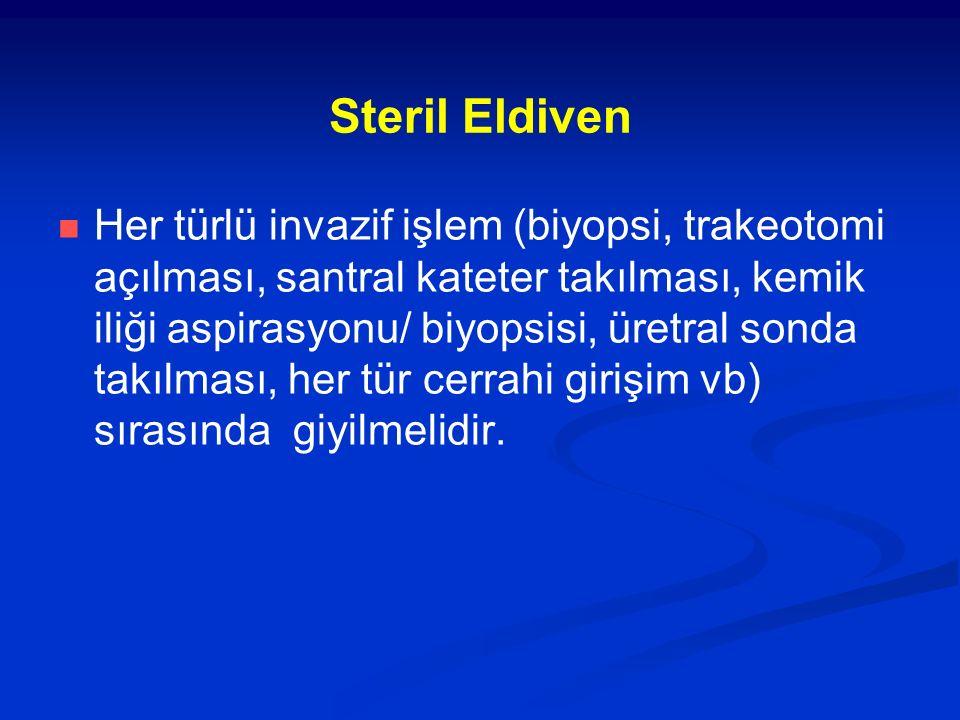 Steril Eldiven Her türlü invazif işlem (biyopsi, trakeotomi açılması, santral kateter takılması, kemik iliği aspirasyonu/ biyopsisi, üretral sonda tak