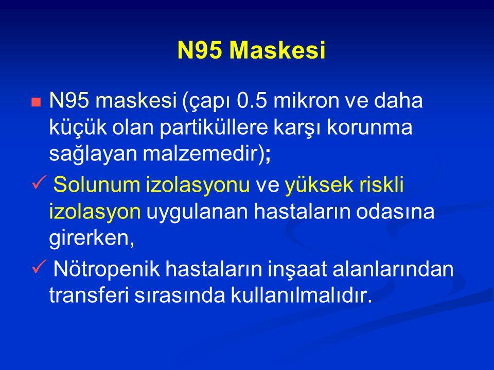 N95 Maskesi N95 maskesi (çapı 0.5 mikron ve daha küçük olan partiküllere karşı korunma sağlayan malzemedir);  Solunum izolasyonu ve yüksek riskli izo