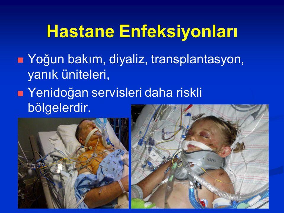 Hastane Enfeksiyonları Yoğun bakım, diyaliz, transplantasyon, yanık üniteleri, Yenidoğan servisleri daha riskli bölgelerdir.