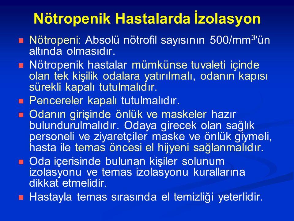 Nötropenik Hastalarda İzolasyon Nötropeni: Absolü nötrofil sayısının 500/mm 3 'ün altında olmasıdır. Nötropenik hastalar mümkünse tuvaleti içinde olan