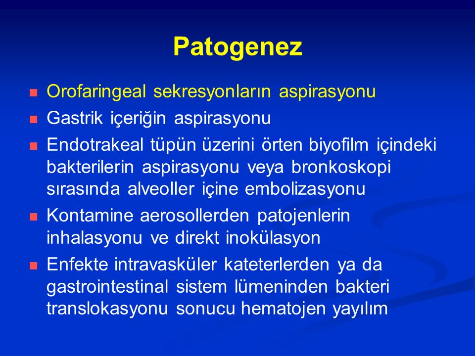 Patogenez Orofaringeal sekresyonların aspirasyonu Gastrik içeriğin aspirasyonu Endotrakeal tüpün üzerini örten biyofilm içindeki bakterilerin aspirasy