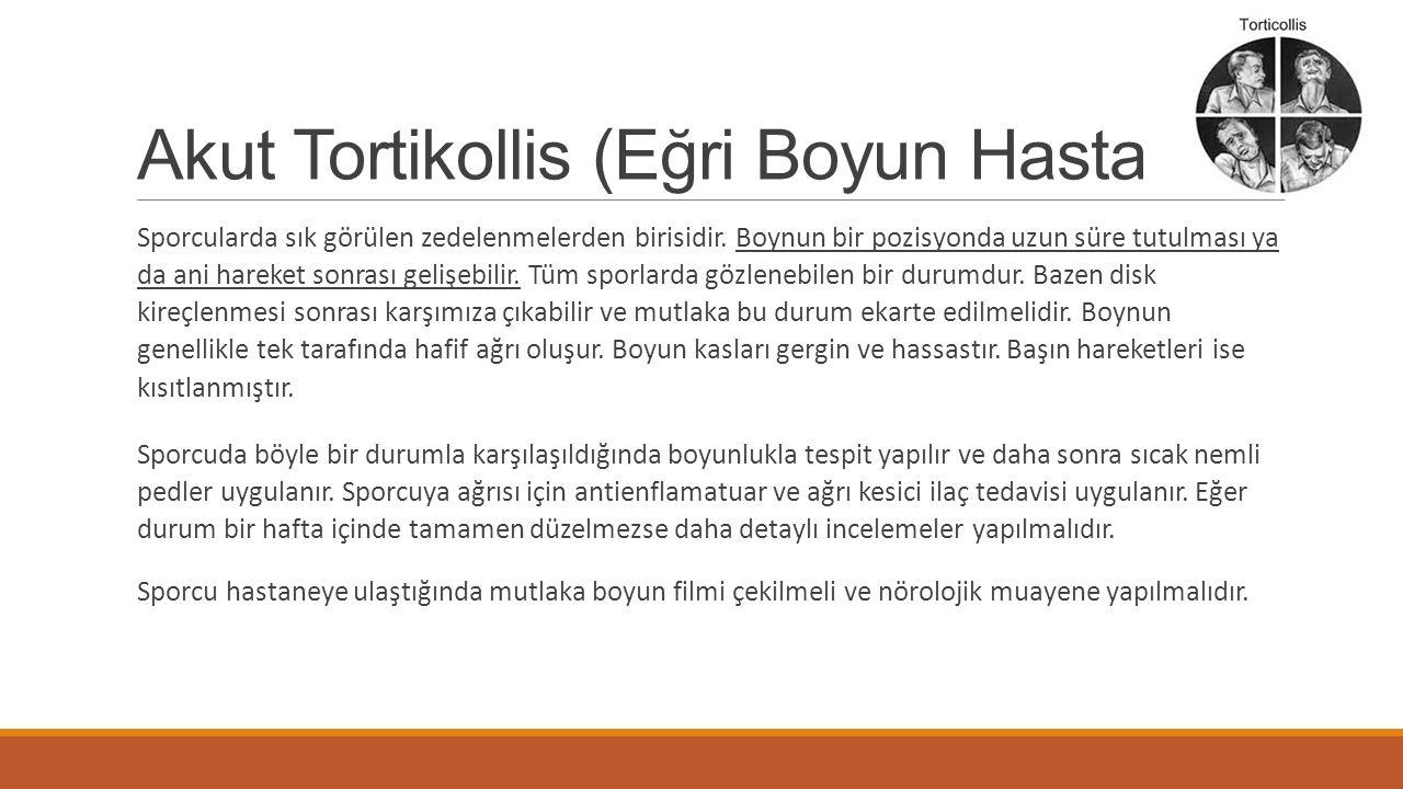 Akut Tortikollis (Eğri Boyun Hastalığı) Sporcularda sık görülen zedelenmelerden birisidir. Boynun bir pozisyonda uzun süre tutulması ya da ani hareket